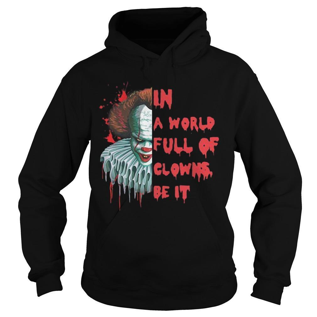 Pennywise In A World Full Of Clowns Be IT Hoodie