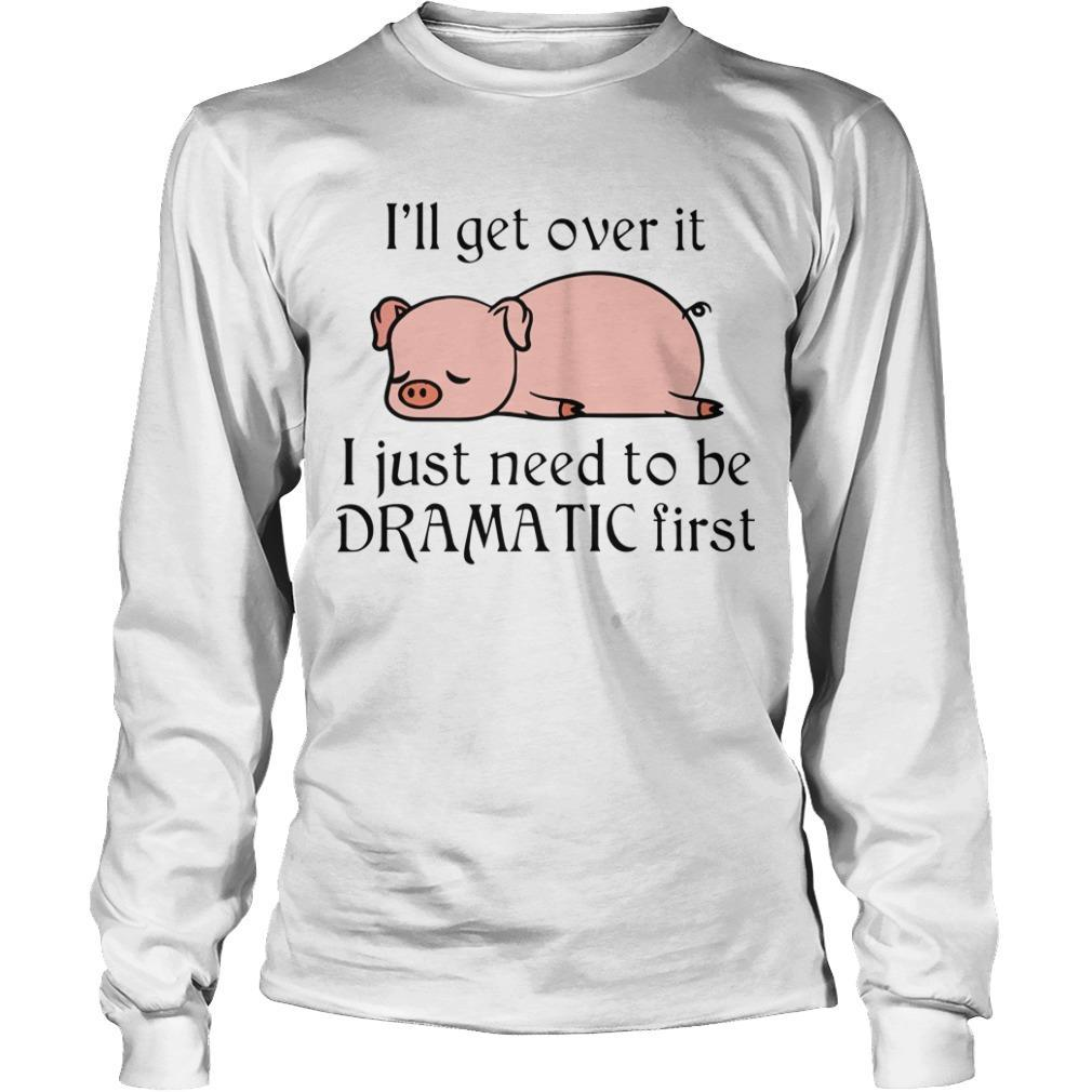 Pig I'll Get Over It I Just Need To Be Dramatic First Longsleeve