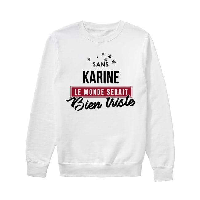 Sans Karine Le Monde Serait Bien Triste Sweater