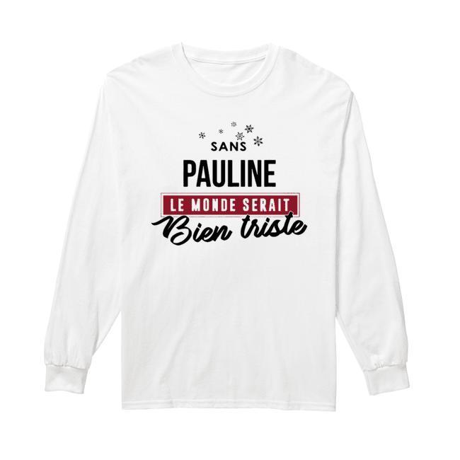 Sans Pauline Le Monde Serait Bien Triste Longsleeve