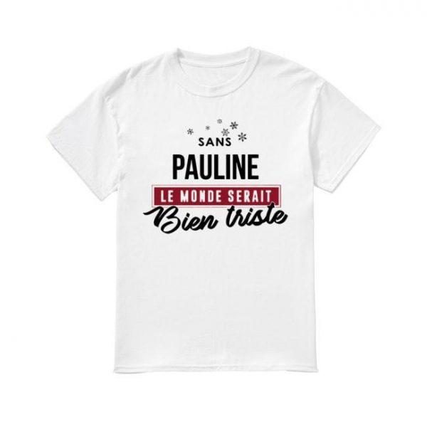 Sans Pauline Le Monde Serait Bien Triste Shirt