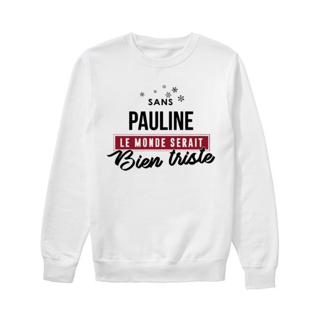 Sans Pauline Le Monde Serait Bien Triste Sweater