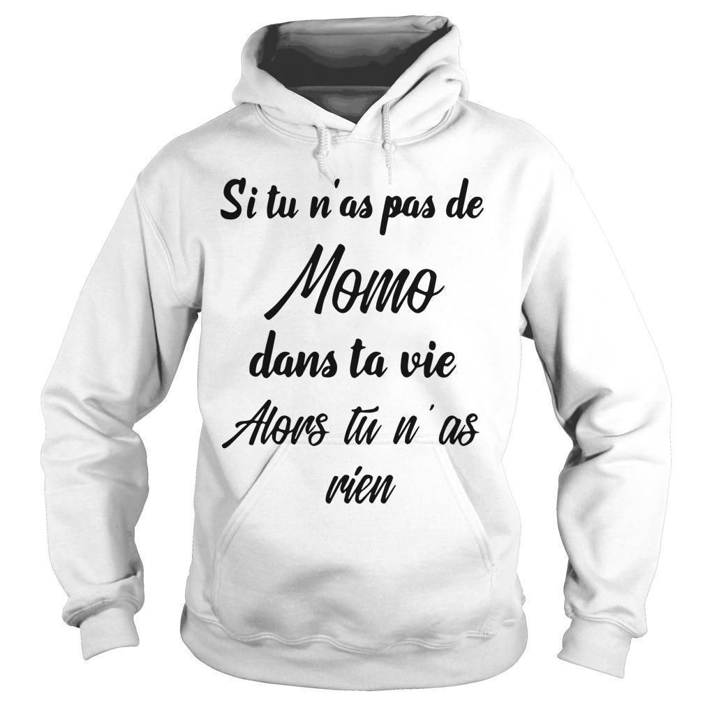 Si Tu N'as Pas De Momo Dans Ta Vie Alors Tu N'as Rien Hoodie