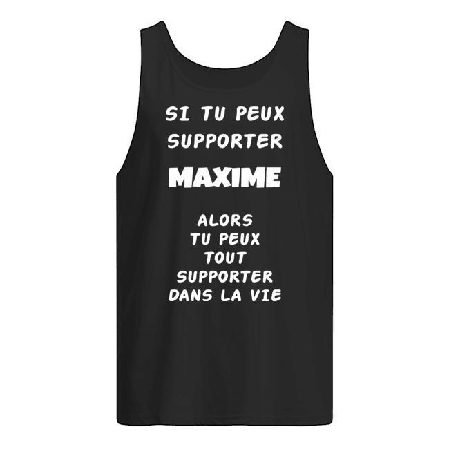 Si Tu Peux Supporter Maxime Alors Tu Peux Tout Supporter Dans La Vie Tank Top