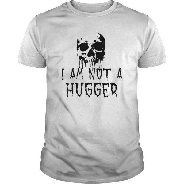 Skull I'm Not A Hugger Shirt