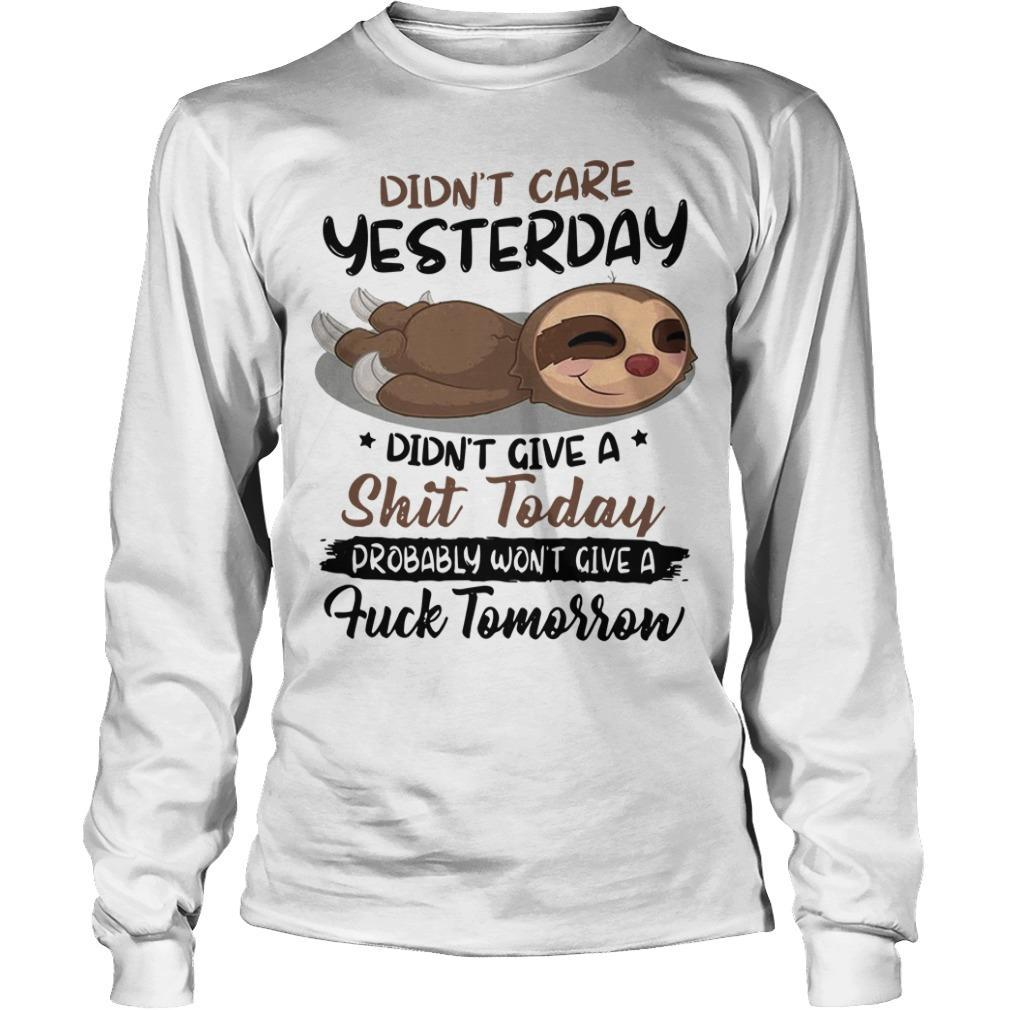 Sloth Didn't Care Yesterday Didn't Give A Shit Today Probably Won't Give A Fuck Tomorrow Longsleeve