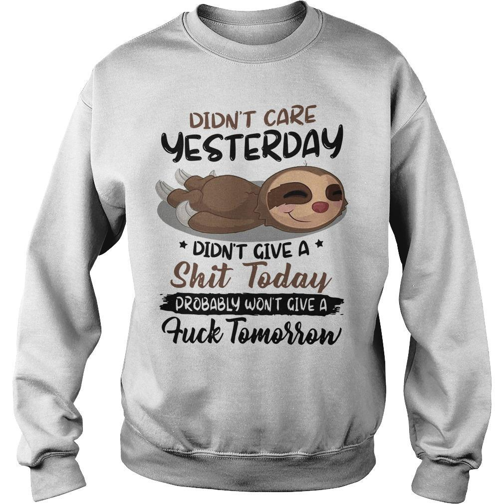 Sloth Didn't Care Yesterday Didn't Give A Shit Today Probably Won't Give A Fuck Tomorrow Sweater