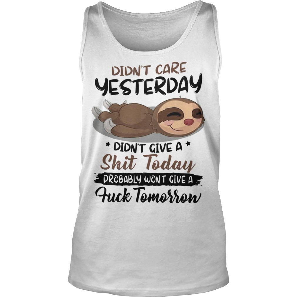 Sloth Didn't Care Yesterday Didn't Give A Shit Today Probably Won't Give A Fuck Tomorrow Tank Top