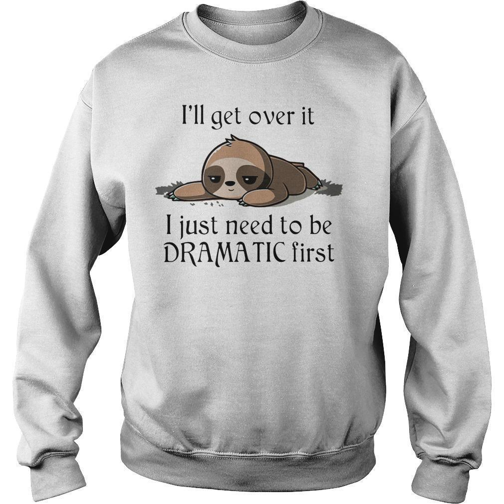 Sloth I'll Get Over It I Just Need To Be Dramatic First Sweater
