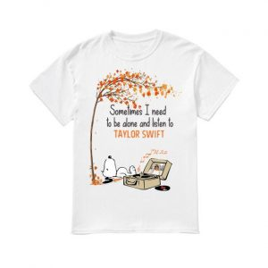 Snoopy Sometimes I Need To Be Alone And Listen To Taylor Swift Shirt