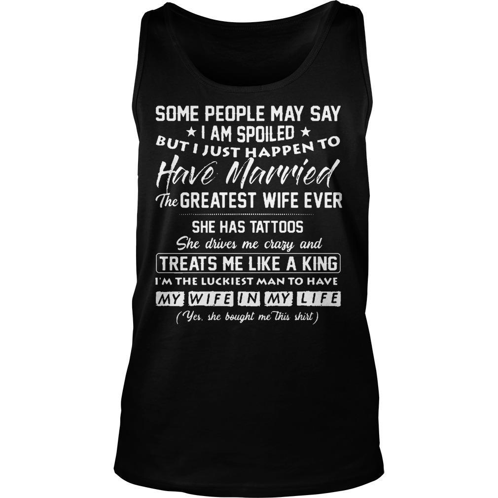 Some People May Say I'm Spoiled But I Just Happen To Have Married Tank Top