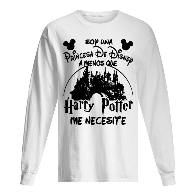Soy Una Princesa De Disney A Menos Que Harry Potter Me Necesite Longsleeve