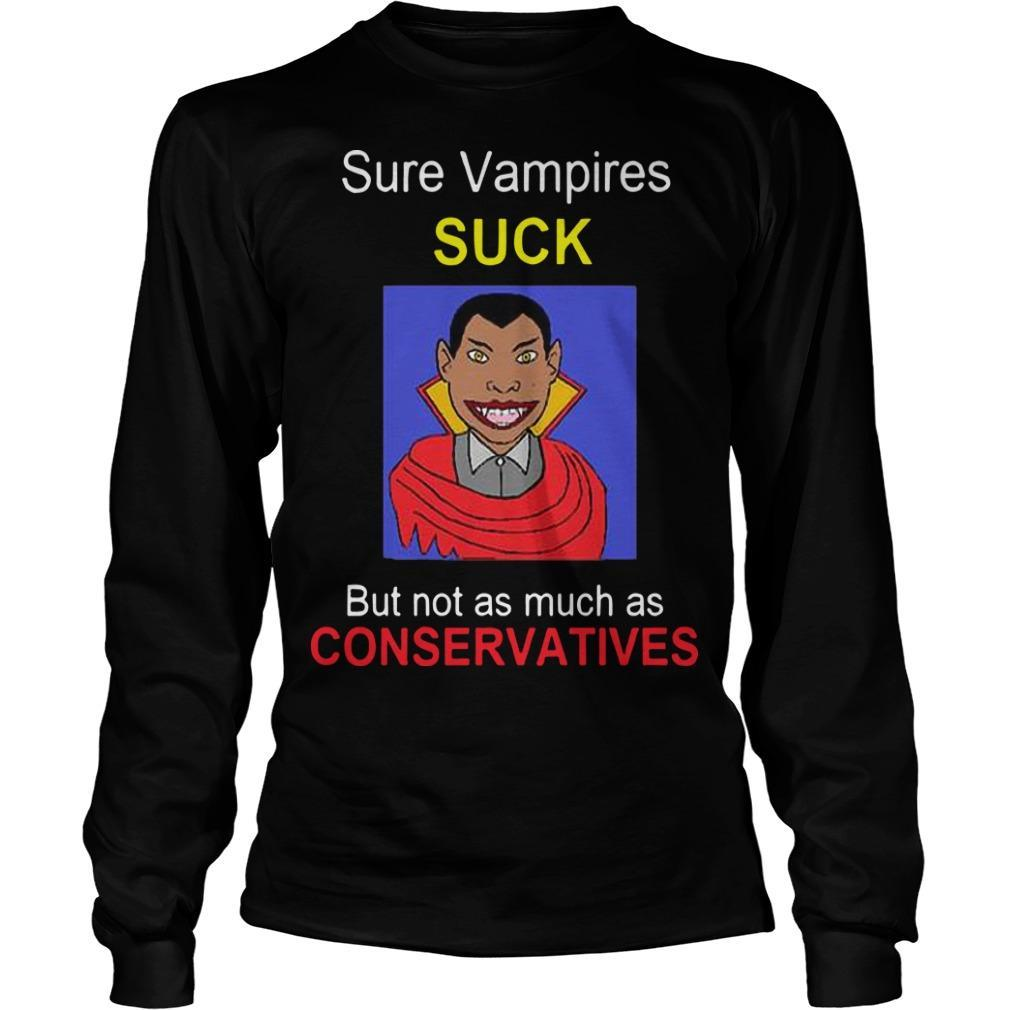 Sure Vampires Suck But Not As Much As Conservatives Longsleeve
