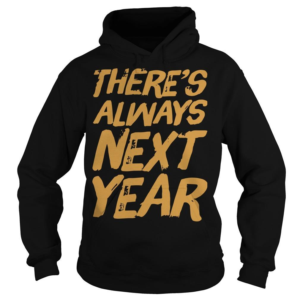 There's Always Next Year Hoodie