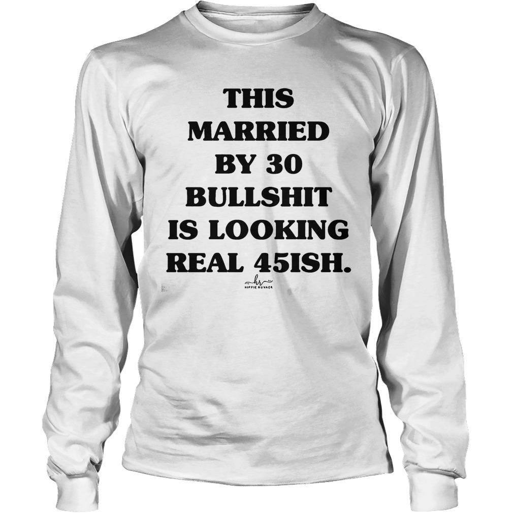 This Married By 30 Bullshit Is Looking Real 45ish Longsleeve