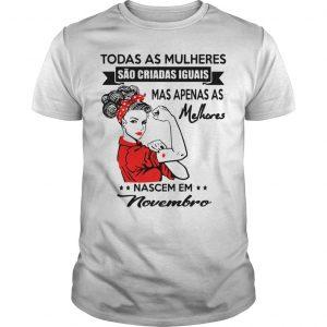 Todas As Mulheres Sao Criadas Iguais Mas Apenas As Melhores Novembro Shirt