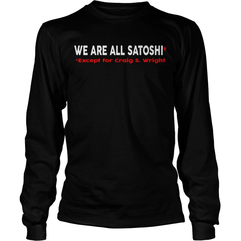 Tone Vays We Are All Satoshi Except For Craig S Wright Longsleeve