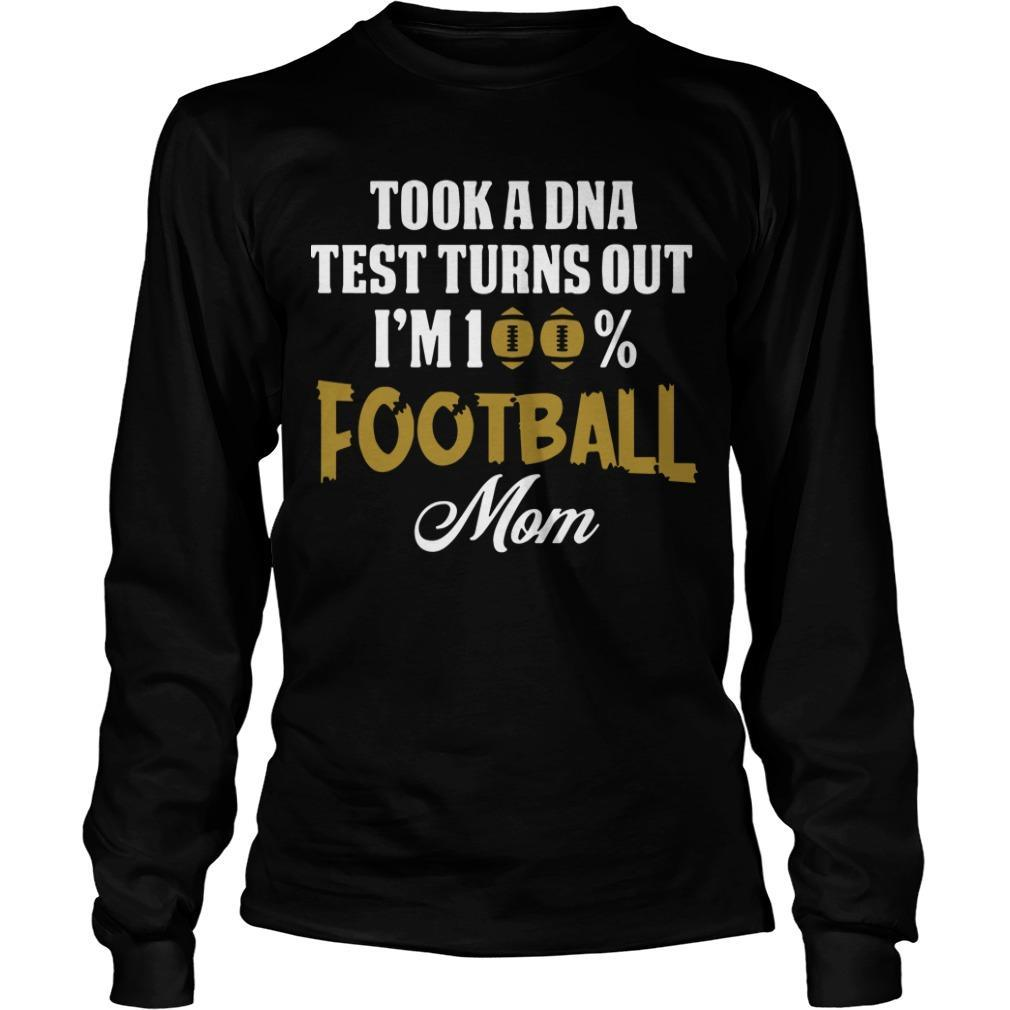 Took A Dna Test Turns Out I'm A 100% Football Mom Longsleeve