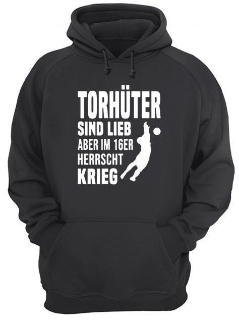 Torhüter Sind Lieb Aber Im 16er Herrscht Krieg Hoodie