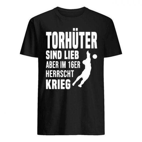 Torhüter Sind Lieb Aber Im 16er Herrscht Krieg Shirt