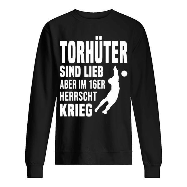 Torhüter Sind Lieb Aber Im 16er Herrscht Krieg Sweater
