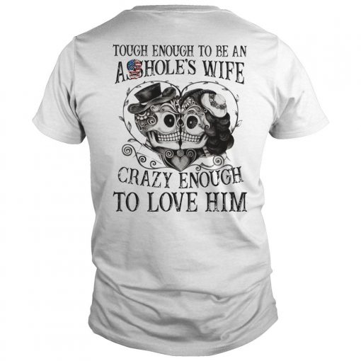 Tough Enough To Be An Asshole's Wife Crazy Enough To Love Him Shirt