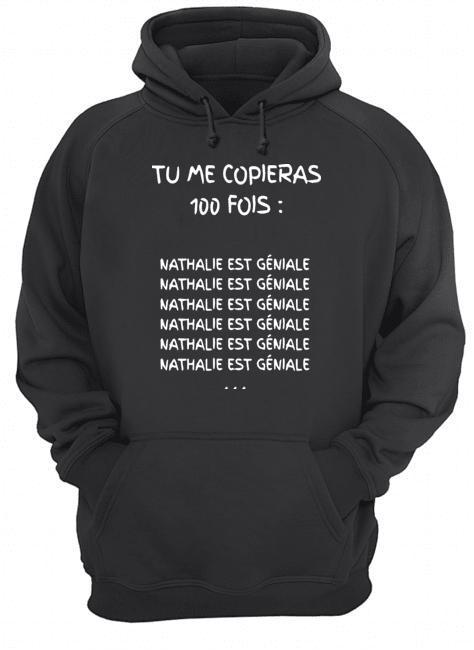 Tu Me Copieras 100 Fois Nathalie Est Géniale Hoodie