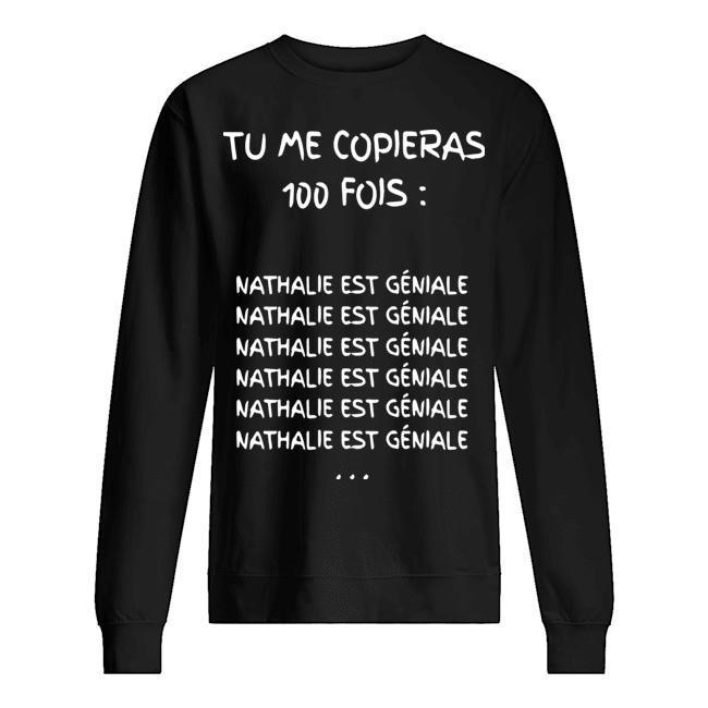 Tu Me Copieras 100 Fois Nathalie Est Géniale Sweater