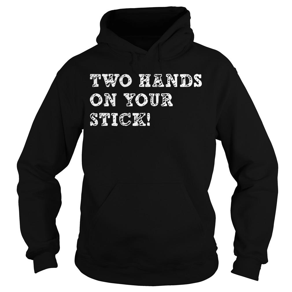 Two Hands On Your Stick Hoodie