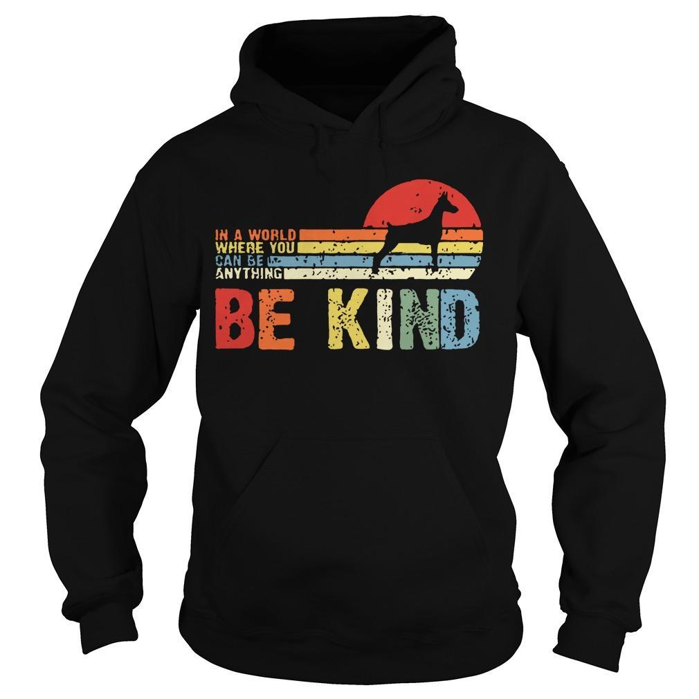 Vintage Doberman In A World Where You Can Be Anything Be Kind Hoodie