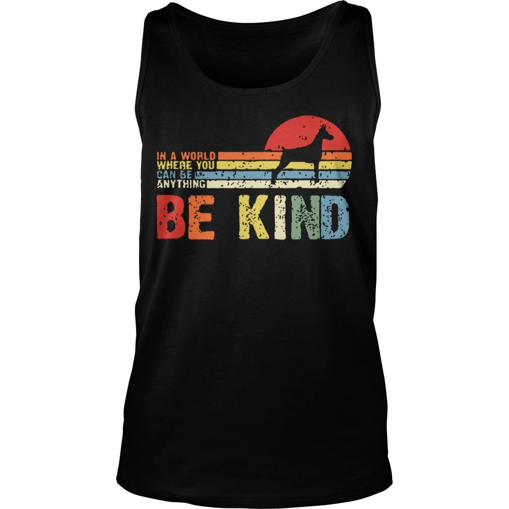 Vintage Doberman In A World Where You Can Be Anything Be Kind Tank Top