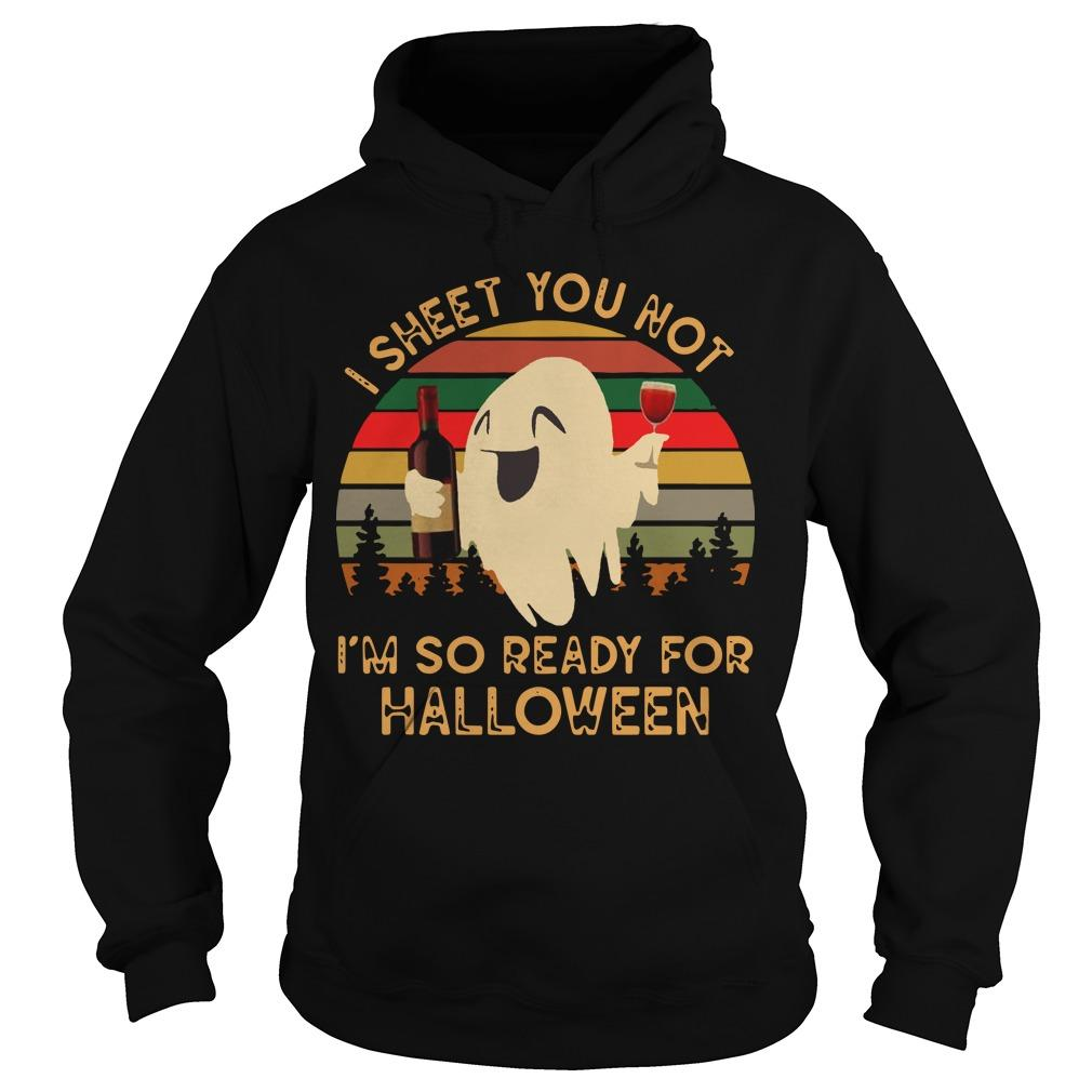 Vintage Ghost I Sheet You Not I'm So Ready For Halloween Hoodie