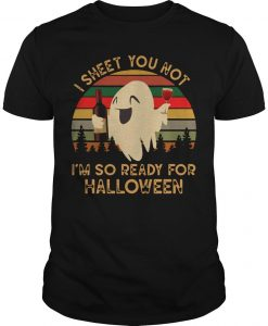 Vintage Ghost I Sheet You Not I'm So Ready For Halloween Shirt