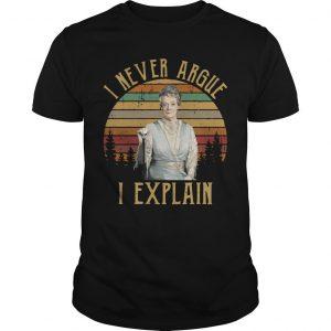 Vintage Violet Crawley I Never Argue I Explain Shirt