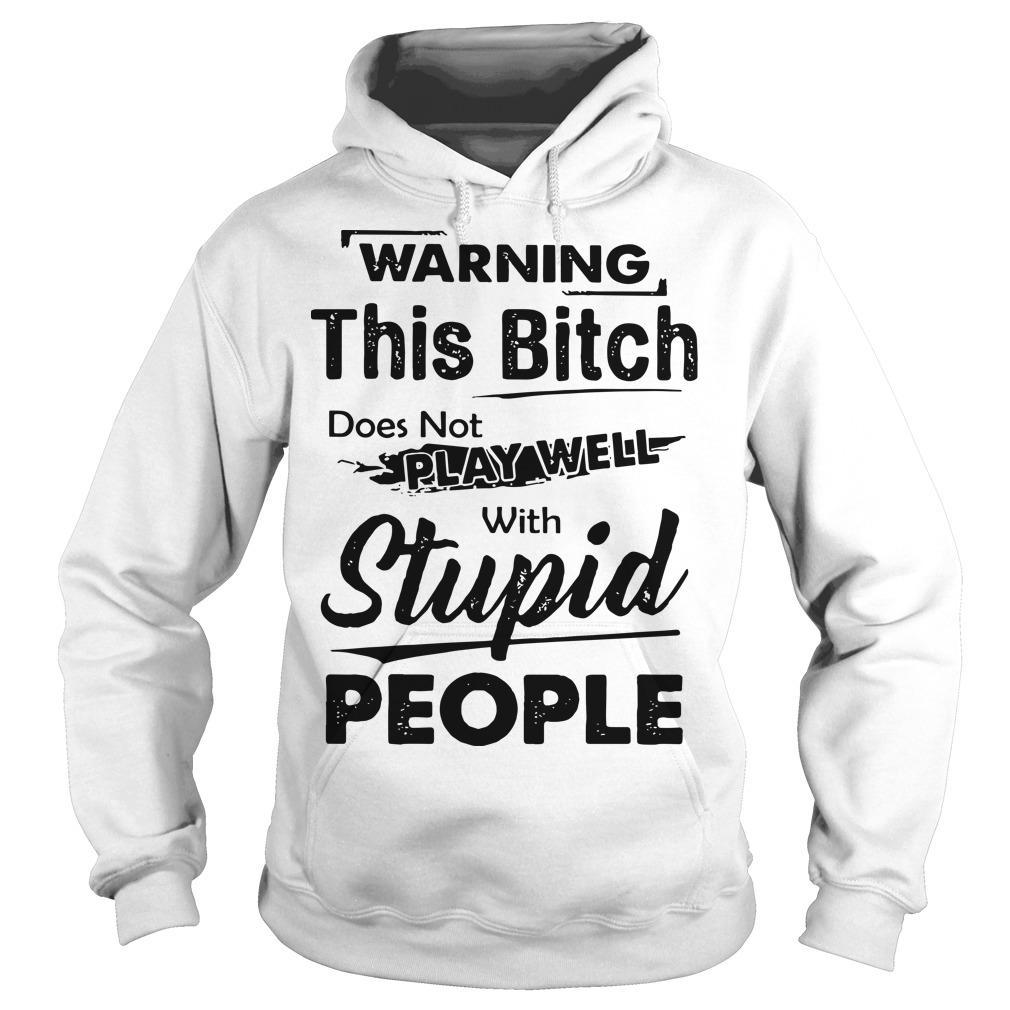 Warning This Bitch Does Not Play Well With Stupid People Hoodie