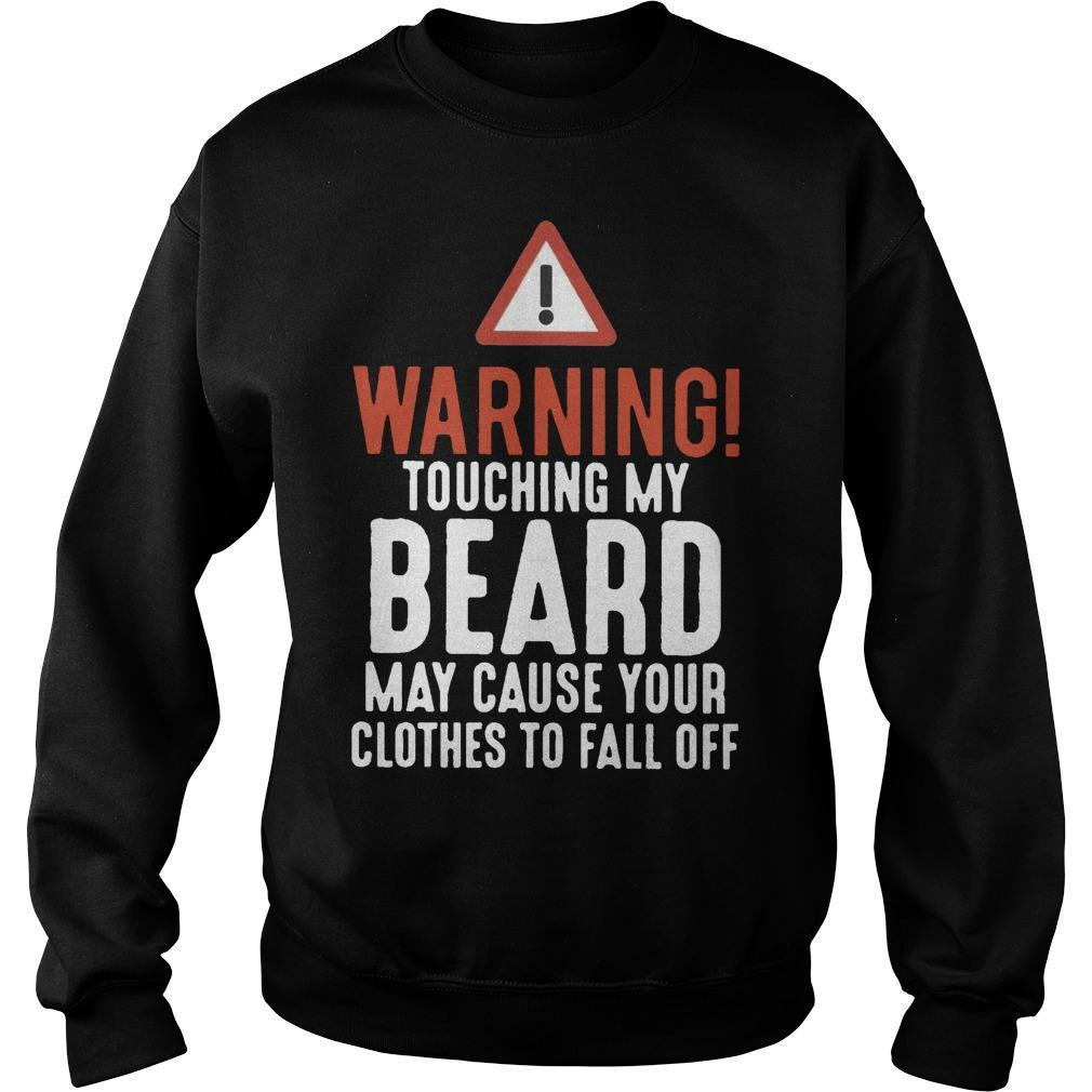 Warning Touch My Beard May Cause Your Clothes To Fall Off Sweater