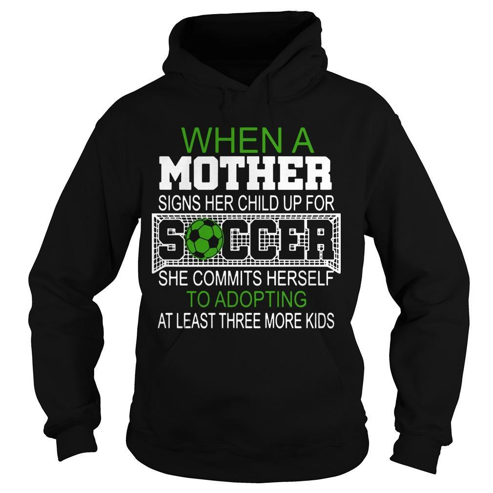 When A Mother Signs Her Child Up For Soccer She Commits Herself Hoodie