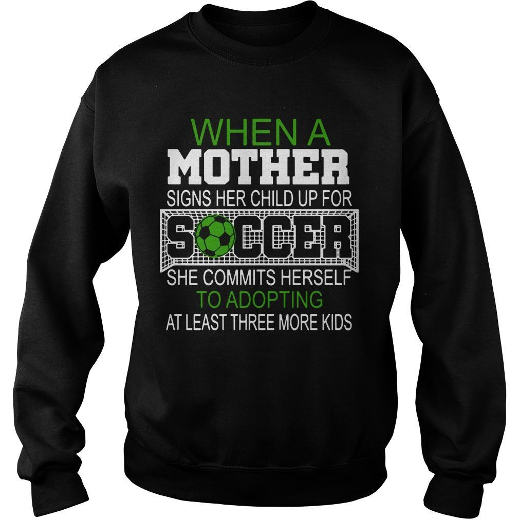 When A Mother Signs Her Child Up For Soccer She Commits Herself Sweater