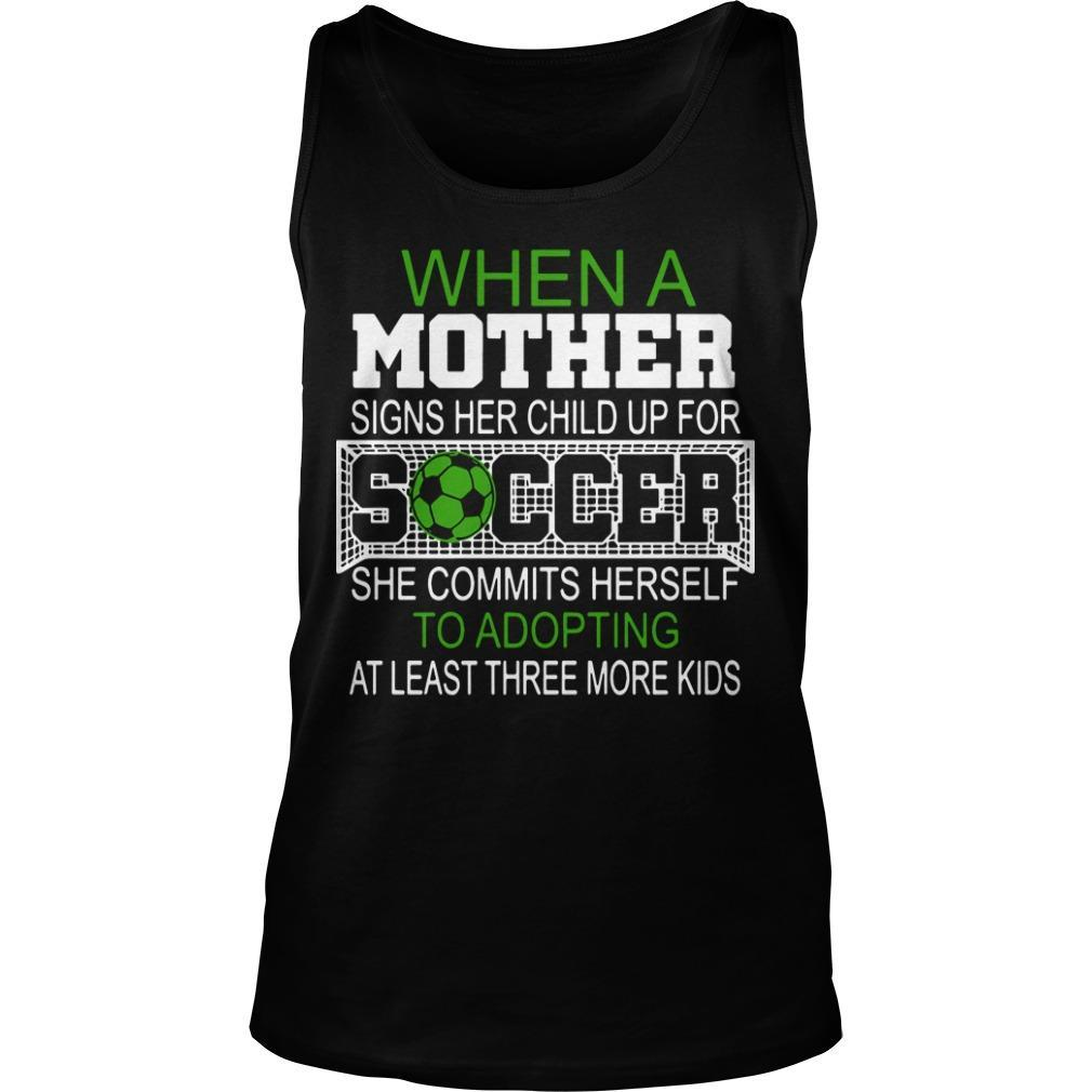 When A Mother Signs Her Child Up For Soccer She Commits Herself Tank Top