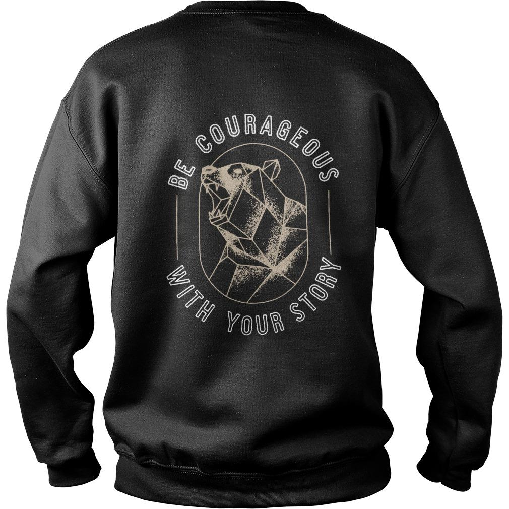Wilderness Be Courageous With Your Story To Write Love On Her Arms Sweater