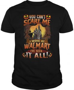 You Can't Scare Me I Work At Walmart I've Seen It All Shirt