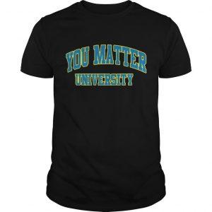 You Matter University Shirt