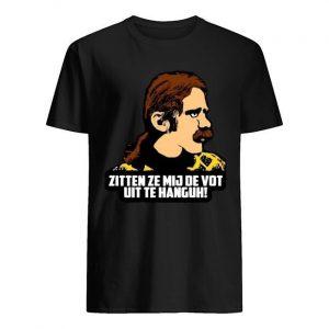 Zitten Ze Mij De Vot Uit Te Hanguh Shirt