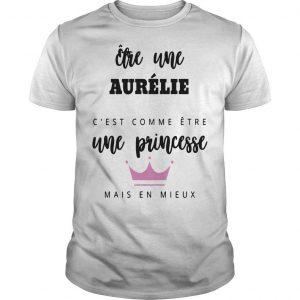 Être Une Aurélie C'est Comme Être Une Princesse Mais En Mieux Shirt