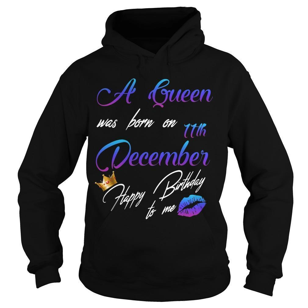 A Queen Was Born On 11th December Happy Birthday To Me Hoodie