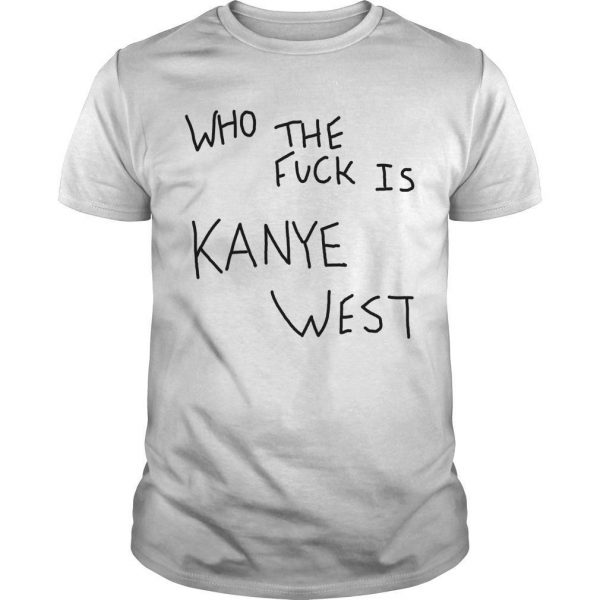 Album Cover Who The Fuck Is Kanye West Shirt