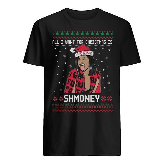 All I Want For Christmas Is Shmoney Cardi B Christmas Shirt
