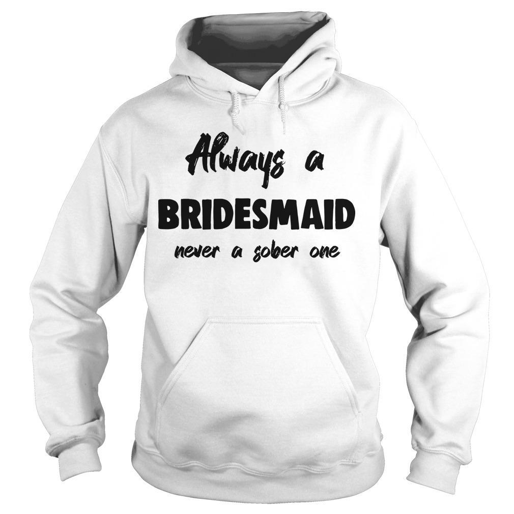 Always Be A Bridesman Never A Sober One Hoodie