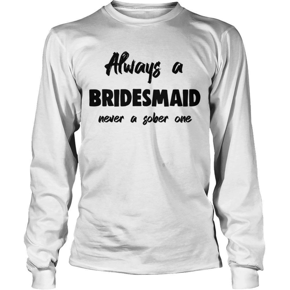 Always Be A Bridesman Never A Sober One Longsleeve
