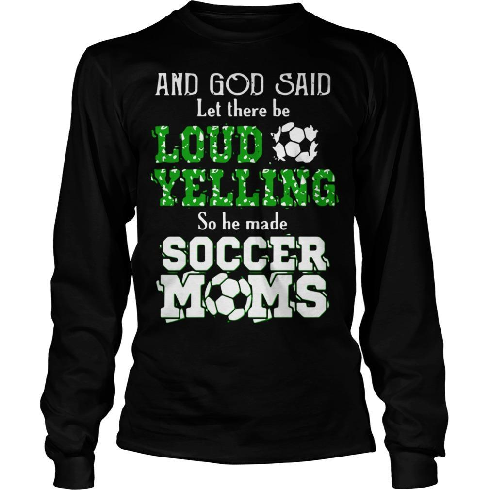 And God Said Let There Be Loud Telling So He Made Soccer Moms Longsleeve